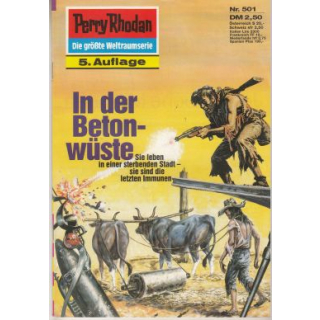 Moewig Perry Rhodan 5. Auflage Nr.: 501 - Voltz, William: In der Betonwüste Z(1-2)