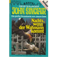 Bastei John Sinclair 2. Auflage Nr.: 314 - Dark, Jason: Nachts, wenn der Wahnsinn kommt Z(1-2)
