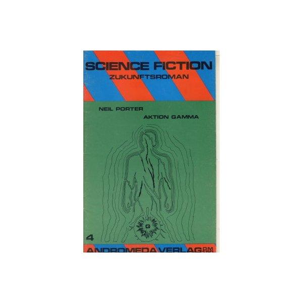 Andromeda Verlag Science Fiction Zukunftroman Nr.: 4 - Porter, Neil: Aktion Gamma Z(1-2)