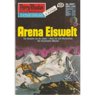 Moewig Perry Rhodan 2. Auflage Nr.: 607 - Voltz, William: Arena Eiswelt Z(1-2)