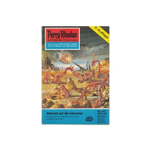 Moewig Perry Rhodan 3. Auflage Nr.: 417 - Voltz, William: Attentat auf die INTERSOLAR Z(1-2)